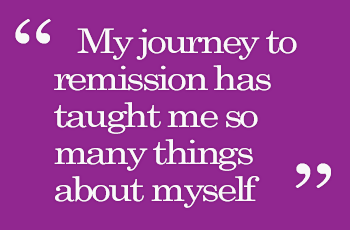 My journey to remission has taught me so many things about myself